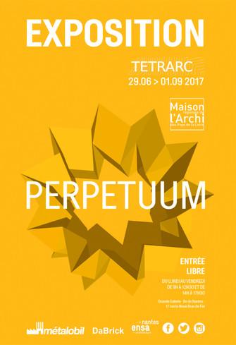 PERPETUUM, exposition TETRARC du 29 juin au 1er septembre