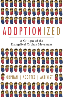 Adoptionized: A Critique on the Evangelical Orphan Movement (Coming Soon)