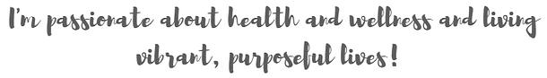 heath, wellness, living vibrant, purposeful lives!