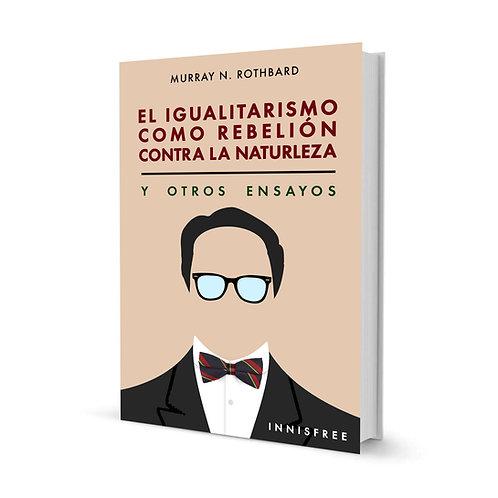 El igualitarismo como rebelión contra la naturaleza — Murray N. Rothbard