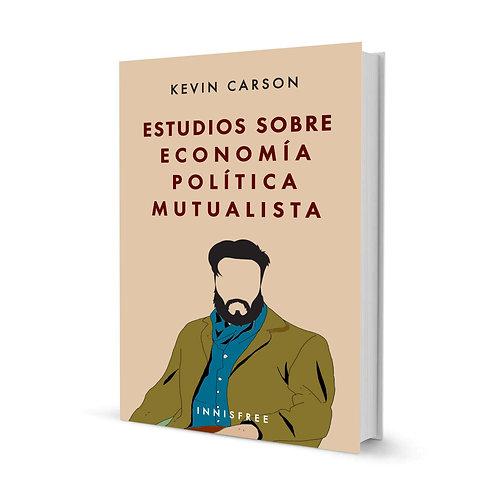 Estudios Sobre Economía Política Mutualista — Kevin Carson