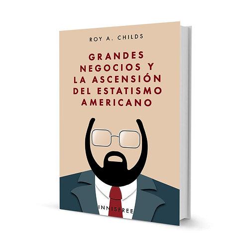 Grandes negocios y la ascensión del estatismo americano — Roy A. Childs
