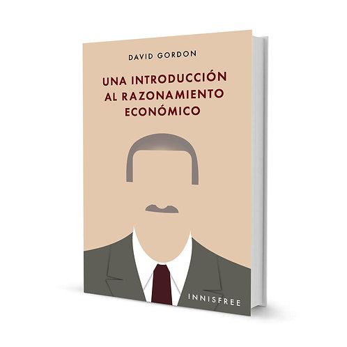 Una introducción al razonamiento económico — David Gordon