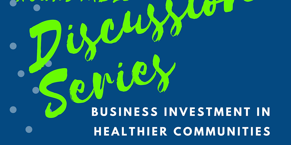 Roundtable Discussion Series: Business Investment in Healthier Communities