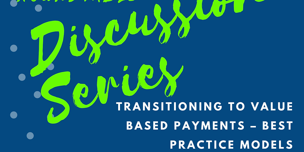 Roundtable Discussion Series: Transitioning to Value Based Payments – Best Practice Models