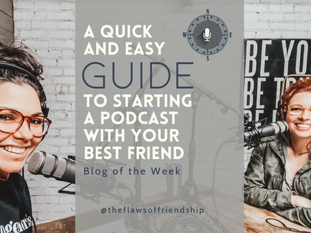 A Quick and Easy Guide to Starting a Podcast with Your Best Friend.