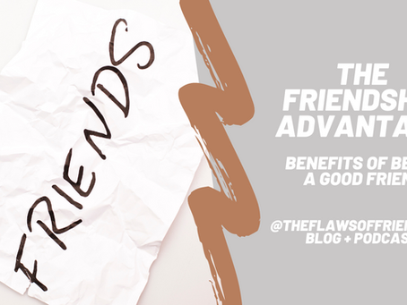 The Friendship Advantage: Benefits of Being a Good Friend