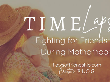 Time Lapse: Fighting for Friendship During Motherhood