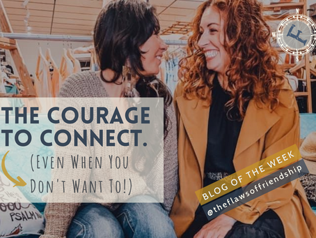 The Courage to Connect (Even When You Don't Want To!)