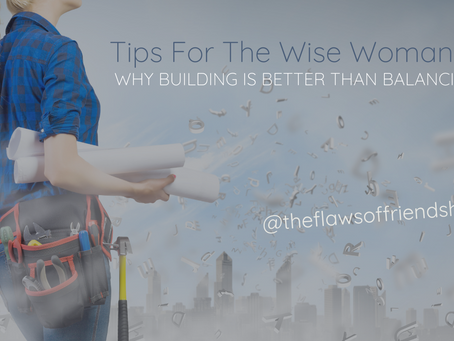 Tips For The Wise Woman: Why Building is Better Than Balancing