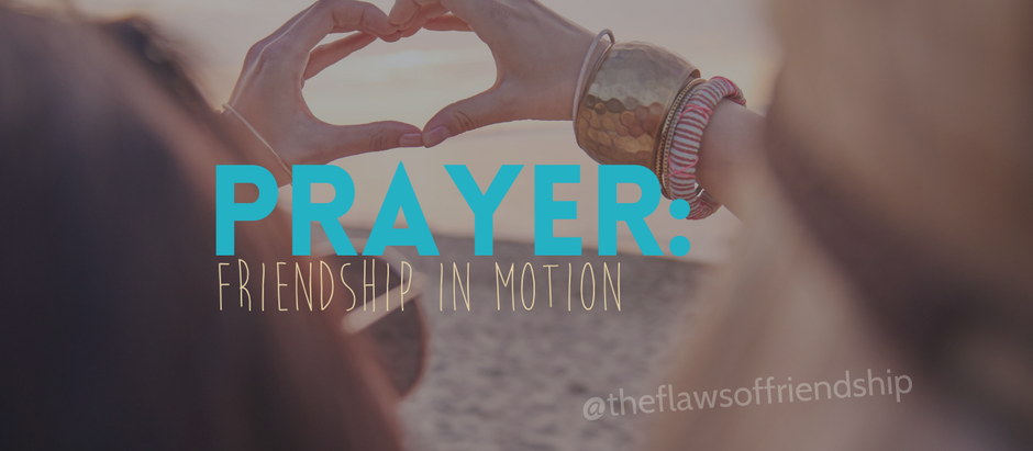 Prayer: Friendship in Motion