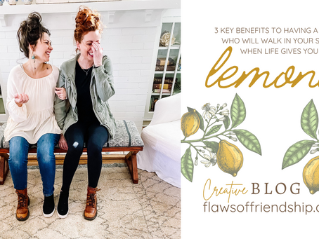 3 Key Benefits to Having a Friend Who Will Walk in Your Shoes When Life Gives You Lemons