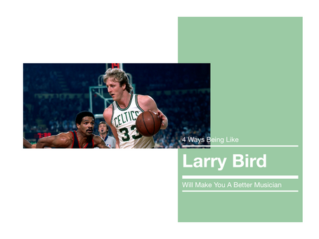 4 Ways Being Like Larry Bird Will Make You A Better Musician