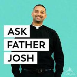 Ask Fr. Josh