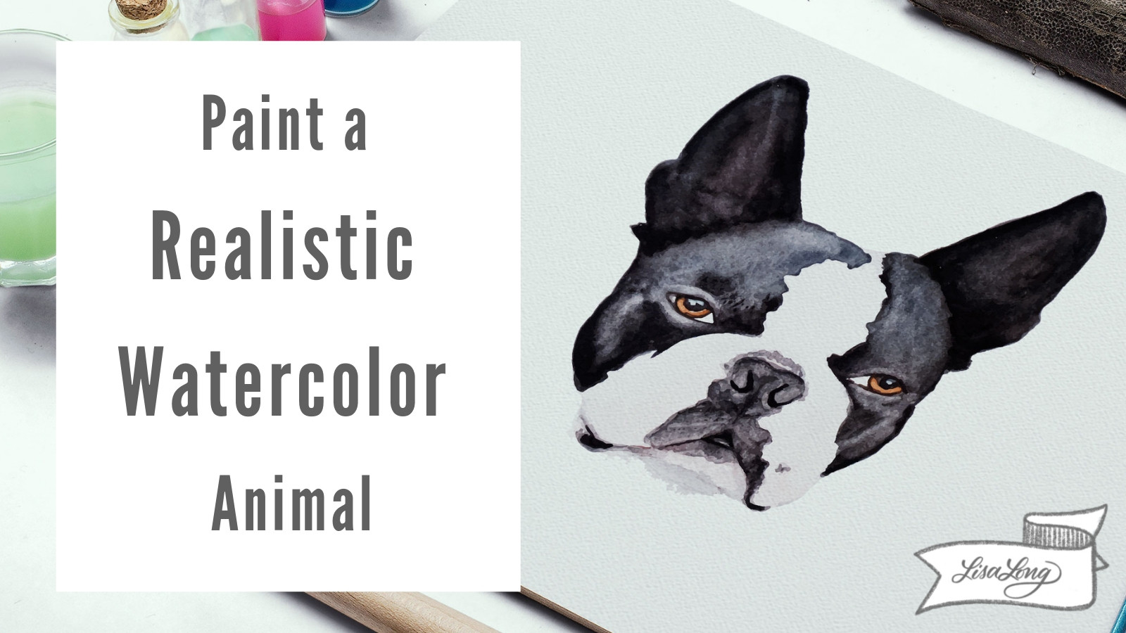 Paint a Realistic Watercolor Boston Terrier