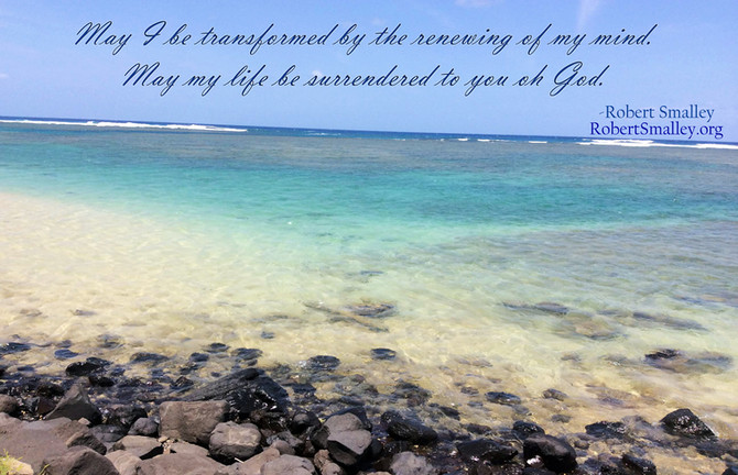 May I be transformed by the renewing of my mind.