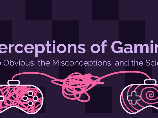Perceptions of Gaming: The Obvious, the Misconceptions, and the Science