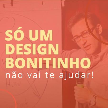 Só um Design bonitinho não é a solução para seus problemas!