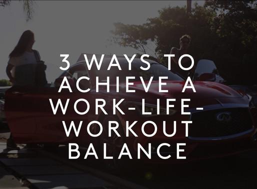 3 Ways to Achieve a Work-Life-Workout Balance