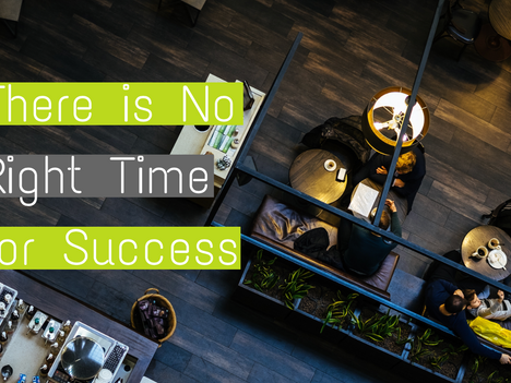 There is No Right Time for Success