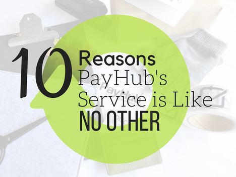 10 Reasons PayHub's Service is Like No Other