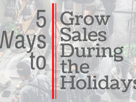 5 Ways to Grow Sales During the Holidays