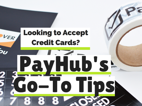 Looking to Accept Credit Cards? PayHub's Go-To Tips