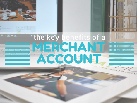 The Key Benefits of a Merchant Account