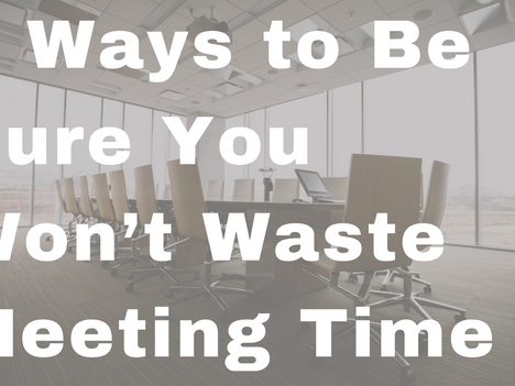 5 Ways to Be Sure You Won't Waste Meeting Time