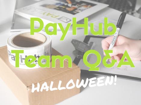 PayHub Team Q&A: Halloween!