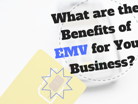 What are the Benefits of EMV for Your Business?