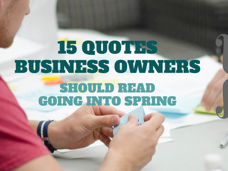 15 Quotes Business Owners Should Read Going into Spring