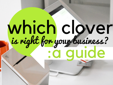 Which Clover is Right for Your Business? : A Guide - Part One