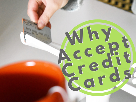 Why Accept Credit Cards?