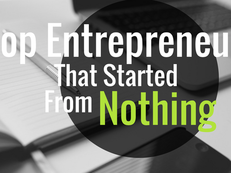 Top Entrepreneurs That Started From Nothing