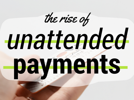 The Rise of Unattended Payments