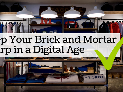 Keep Your Brick and Mortar Sharp in a Digital Age