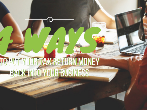 4 Ways to Put Your Tax Return Money Back Into Your Business
