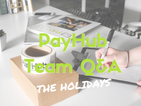 PayHub Q&A with Taylor: The Holidays!
