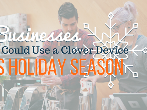 5 Businesses That Could Use a Clover Device This Holiday Season - PART ONE