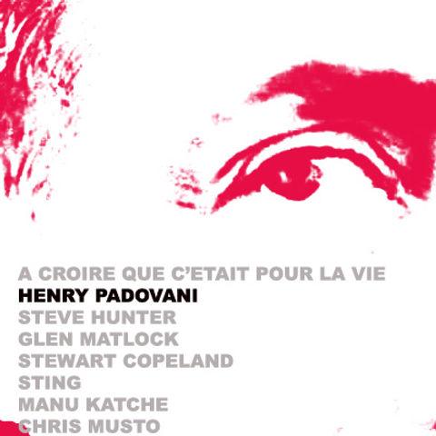 A CROIRE QUE C'ETAIT POUR LA VIE  / henry padovani