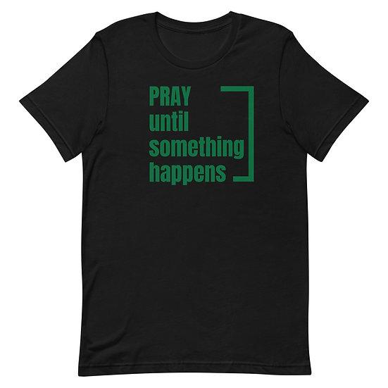 Pray Until Something Happens T-Shirt