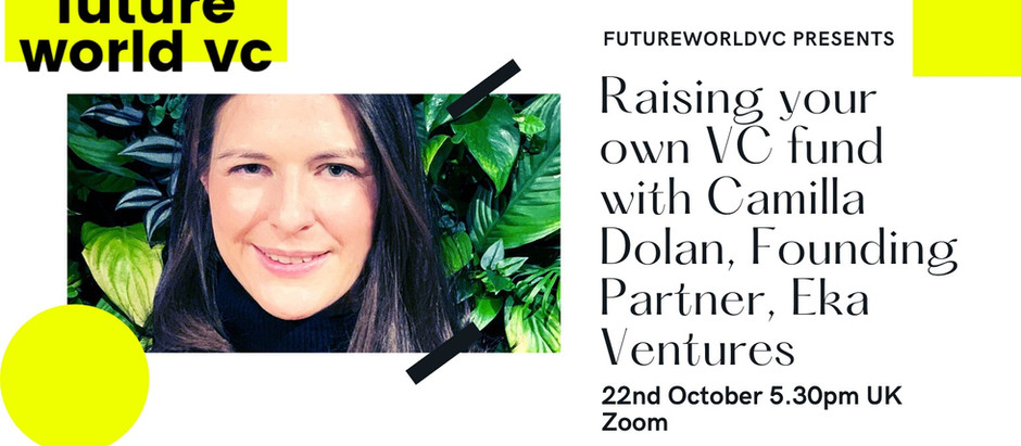 VC101 Raising your own fund with Camilla Dolan, Founding Partner @Eka Ventures