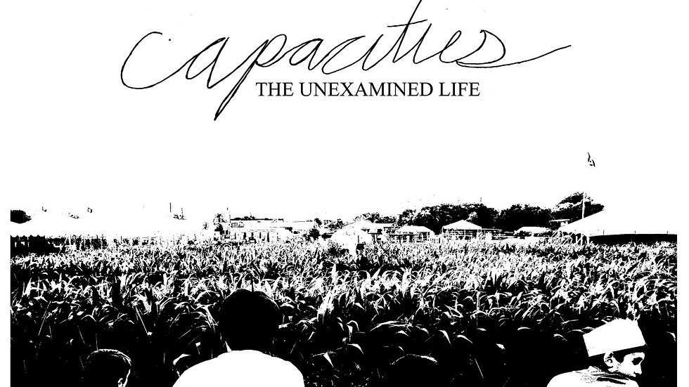 """Capacities//The Unexamined Life 12"""""""