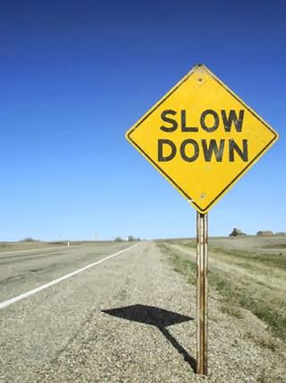 Tip #33: SLOW DOWN!
