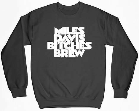 Bitches Brew Sweatshirt