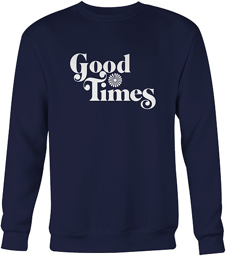 Good Times Sweatshirt