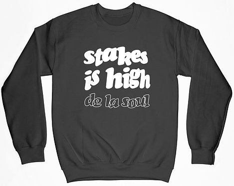 De La Soul Stakes Is High Sweatshirt