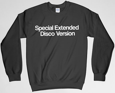 Special Extended Disco Version Sweatshirt