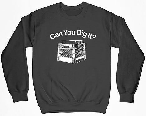 Can You Dig It? Sweatshirt